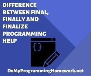Difference between Final, Finally and Finalize Programming Help
