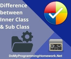Difference between Inner Class & Sub Class